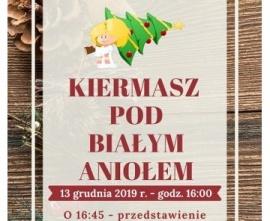 Plakat kiermaszu pod bialym aniołem, który odbędzie się 13 grudnia 2019 roku o godz. 16:00, o 16:45 rozpocznie się przedstawienie pt. Dziadek do orzechów